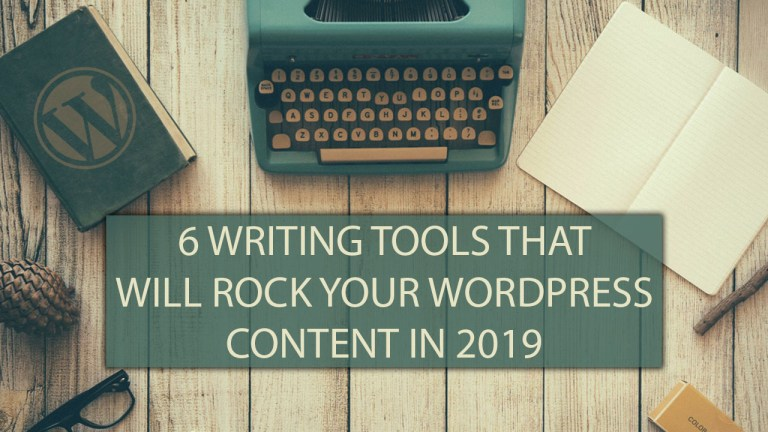 6 Writing Tools That Will Rock Your WordPress Content in 2019