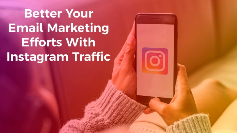 Better Your Email Marketing Efforts With Instagram Traffic
