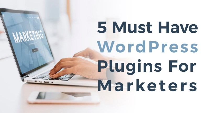 5 Must Have WordPress Plugins For Marketers