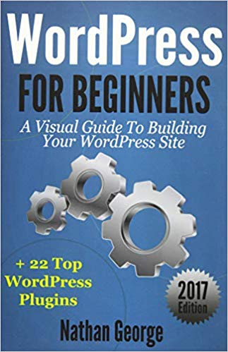 WordPress For Beginners: A Visual Guide to Building Your WordPress Site