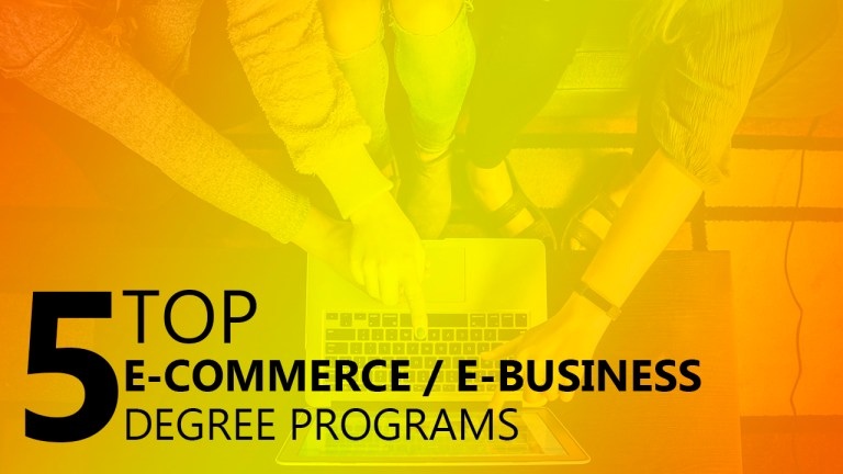 Top 5 e-Commerce e-Business Degree Programs