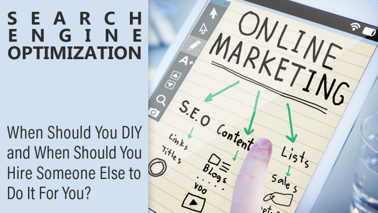 Search Engine Optimization: When Should You DIY and When Should You Hire Someone Else to Do It For You?