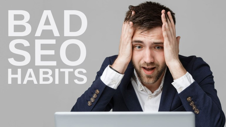 Some Bad SEO Tactics & Habits To Leave