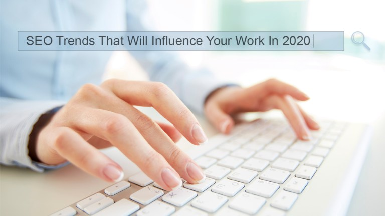 10 SEO Trends That Will Influence Your Work In 2020