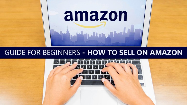 An Ultimate Guide For Beginners On How To Sell On Amazon