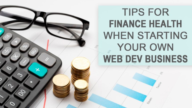Seven Tips For Finance Health When Starting Your Own Web Dev Business