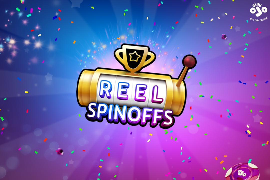 PlayOJO Reel Spinoffs