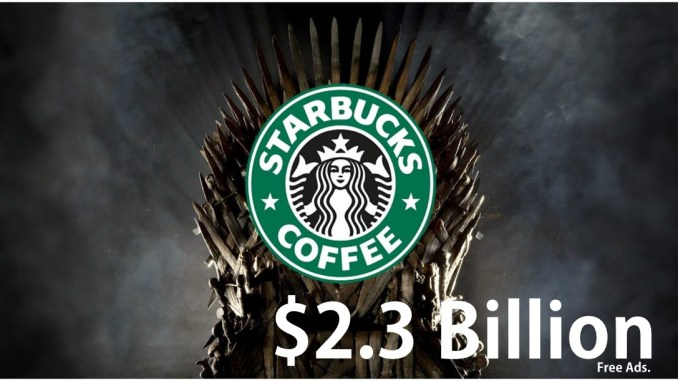 Starbucks coffee in game of Thrones worth $2.3 billion free ads