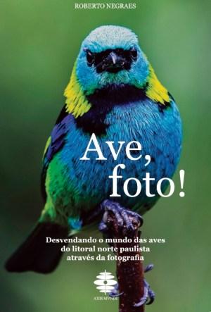 Ave, Foto! - Roberto Negraes