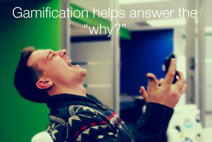 Gamification helps answer the 'why?'
