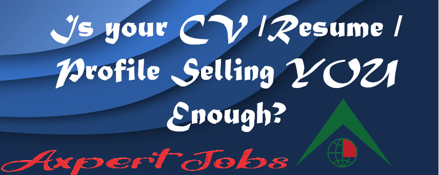 Is your CV /Resume / Profile Selling YOU Enough?
