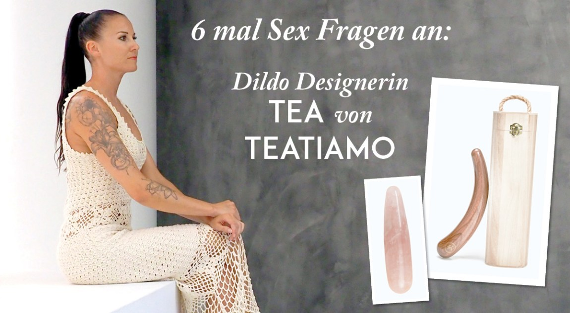 6 mal Sex Fragen an Dildo Designerin Tea von TEATIAMO