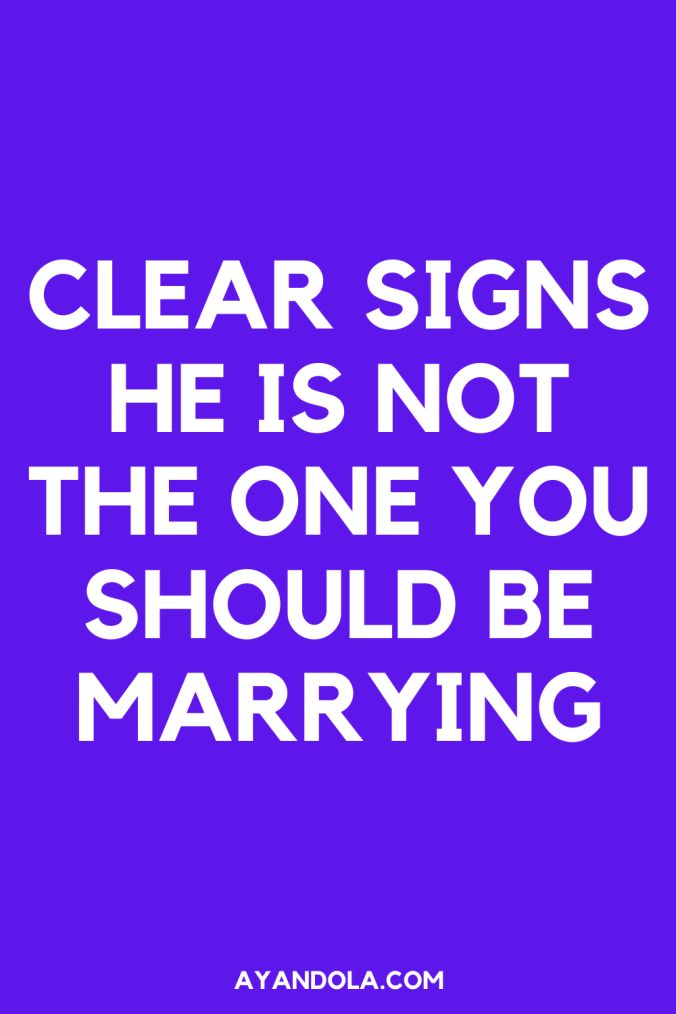 CLEAR SIGNS HE IS NOT THE ONE YOU SHOULD MARRY