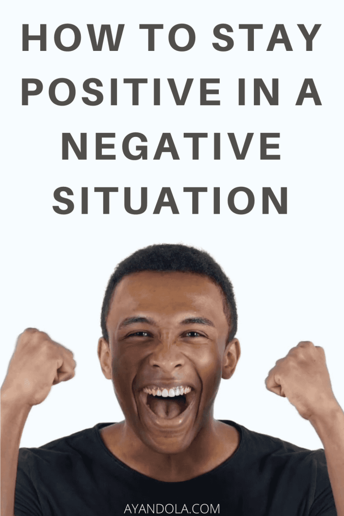 How to stay positive in a negative situation