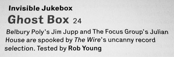 The Wire-Ghost Box-Invisible Jukebox-Rob Young-Belbury Poly-The Focus Group-A Year In The Country
