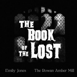 The Book of the Lost-Emily Jones-The Rowand Amber Mill-CD album