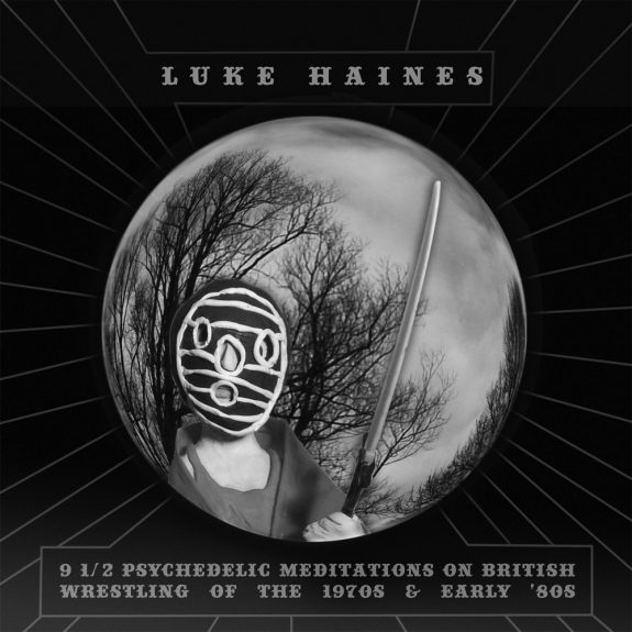 9 1:2 Psychedelic Meditations On British Wrestling Of The 1970s & Early '80s-Luke Haines-album cover art