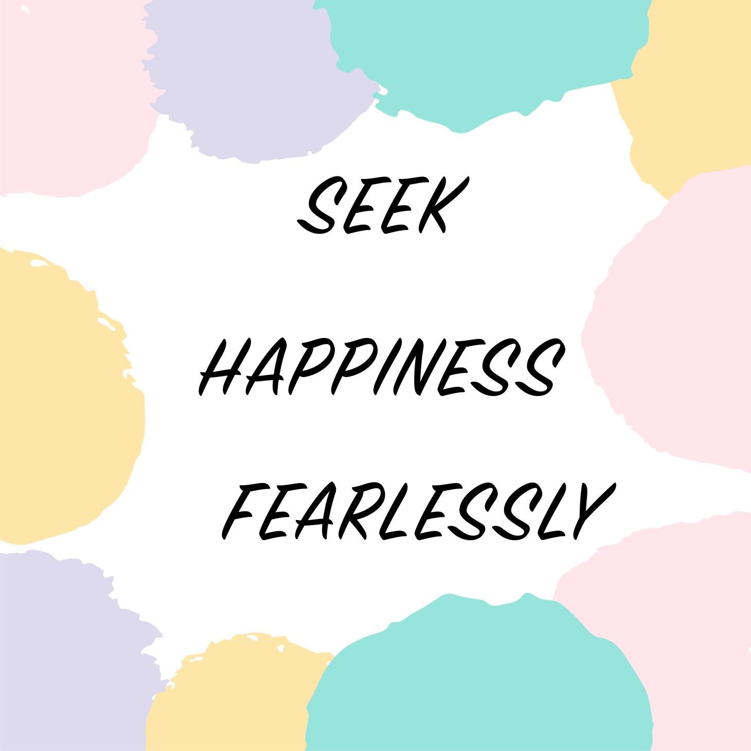 seek_happiness_fearlessly
