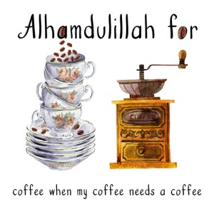 watercolor painted coffee cups one above the other, coffee machine illustration, thanks to Allah, all praise is for Allah, muslim's mini gratitude journal, islamic parenting, raising a toddler, muslim kids, funny save your sanity