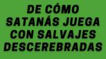 varwwwhtmlwp-contentuploads202101DE-CÓMO-SATANÁS-JUEGA-CON-SALVAJES-DESCEREBRADAS.png