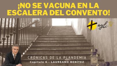 varwwwayl.tvhtdocswp-contentuploads202106¡NO-SE-VACUNA-EN-LA-ESCALERA-DEL-CONVENTO.png