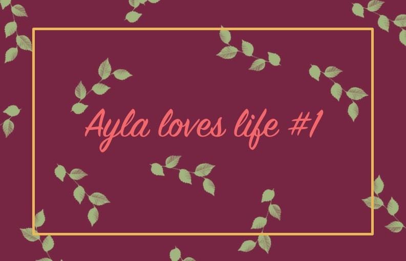 Ayla loves life weekoverzicht #1
