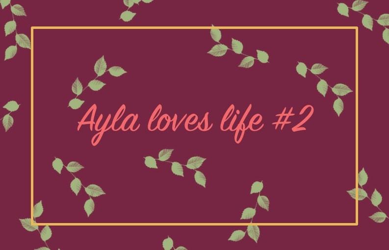 Ayla loves life weekoverzicht #2