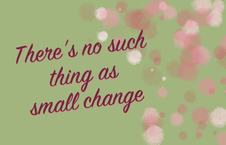 There's no such thing as small change transitie