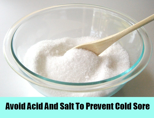 Avoid Acid And Salt To Prevent Cold Sore