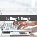 Is Bing A Thing? The Answer: It Depends