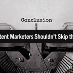 Crushing Conclusions: Why Content Marketers Shouldn't Skip the Ending