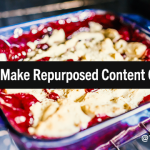 A Tasty, Strategic Addition to the Content Marketing Table: 'Repurposed Content Cobbler'