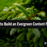 How to Build a Resilient Evergreen Content Marketing Forest