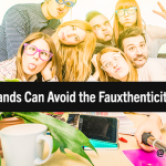 How Brands Can Avoid the Dreaded Fauxthenticity Pitfall