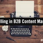 Once Upon a Time: Storytelling in Today's B2B Content Marketing Landscape