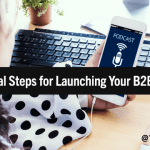10 Crucial Steps for Launching Your B2B Podcast Into the Wild