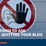 5 Questions to Ask Before Quitting Your Blog