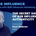 Inside Influence 12: Paul Dobson from Citrix on The Secret Sauce of B2B Influence: Authenticity