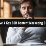 Problem Solved: Increase B2B Content Marketing Success by Conquering 4 Conundrums