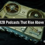 Creating B2B Podcasts That Rise Above The Noise