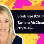 Break Free B2B Marketing: Tamara McCleary of Thulium on Visions of the Future and Doing No Harm