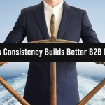 Steady As She Goes: Why Consistency Builds Better Long-Term B2B Marketing