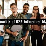 Top 5 Benefits of Influencer Marketing for B2B Brands