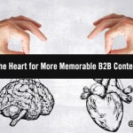 Write from the Heart for More Memorable B2B Content Marketing