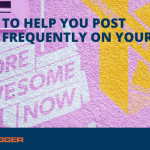 9 Tips to Help you Post  More Frequently On Your Blog