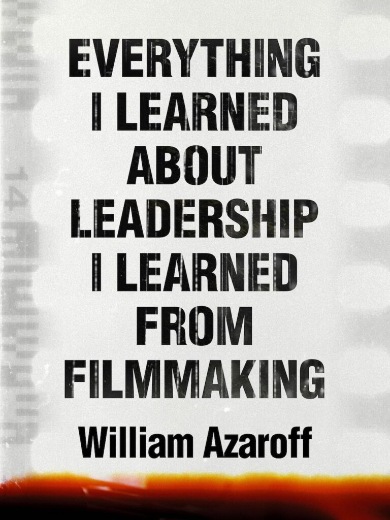 Book cover of Everything I Learned About Leadership I Learned From Filmmaking
