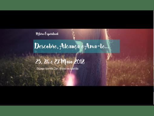 Retiro Espiritual – Descobre, Alcança e Ama-te – 25, 26 i 27 Może 2018