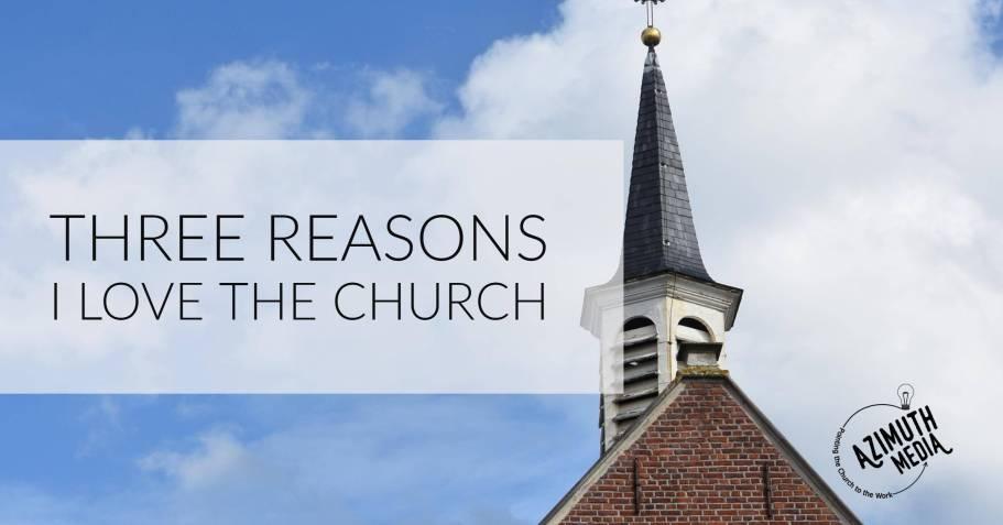 Three Reasons I Love the Church