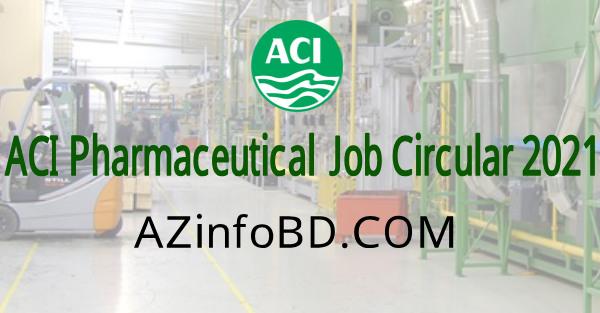 ACI Pharmaceutical Job Circular Job Circular 2021