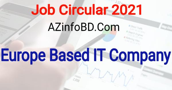 Europe Based IT Company Job Circular 2021
